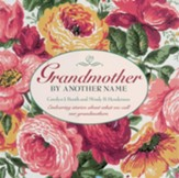 Grandmother By Another Name: Endearing Stories About What We Call Our Grandmothers - eBook