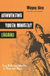 Reinventing Youth Ministry (Again): From Bells and Whistles to Flesh and Blood - eBook