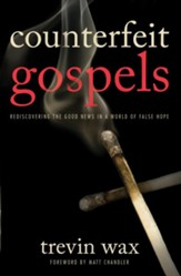 Counterfeit Gospels: Rediscovering the Good News in a World of False Hope - eBook