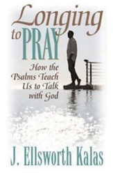 Longing to Pray: How the Psalms Teach Us to Talk With God - eBook