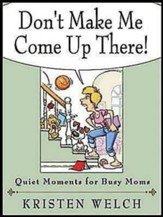 Don't Make Me Come Up There! Quiet Moments for Busy Moms - eBook