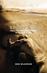 Redemption (Foreword by Mark Driscoll): Freed by Jesus from the Idols We Worship and the Wounds We Carry - eBook