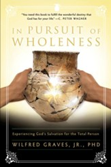 In Pursuit of Wholeness: Experiencing God's Salvation for the Total Person - eBook