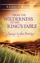 From the Wilderness to the King's Table: Journey to Your Destiny - eBook