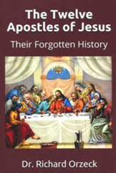 The Twelve Apostles of Jesus: Their Forgotten History