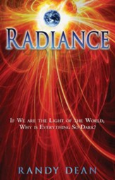 Radiance: If We are the Light of the World, Why is Everything So Dark? - eBook