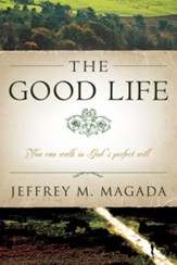 The Good Life: You Can Walk in God's Perfect Will - eBook