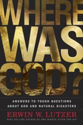Where Was God?: Answers to Tough Questions about God and Natural Disasters - eBook