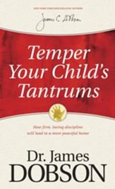Temper Your Child's Tantrums: How Firm, Loving Discipline Will Lead to a More Peaceful Home - eBook