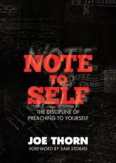 Note to Self (Foreword by Sam Storms): The Discipline of Preaching to Yourself - eBook