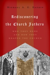 Rediscovering the Church Fathers: Who They Were and How They Shaped the Church - eBook
