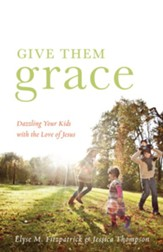 Give Them Grace (Foreword by Tullian Tchividjian): Dazzling Your Kids with the Love of Jesus - eBook