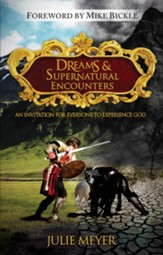 Dreams and Supernatural Encounters: An Invitation for Everyone to Experience God - eBook