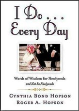 I Do Every Day: Words of Wisdom for Newlyweds and Not So Newlyweds - eBook