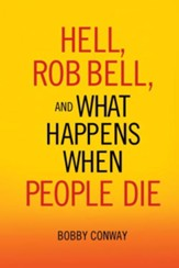 Hell, Rob Bell, and What Happens When People Die - eBook
