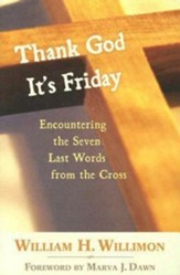 Thank God It's Friday: Encountering the Seven Last Words from the Cross - eBook