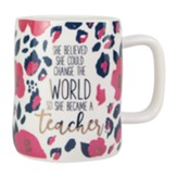 She Believed She Could Change the World So She Became a Teacher Ceramic Mug