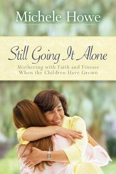 Still Going It Alone: Mothering with Faith and Finesse When the Children Have Grown - eBook