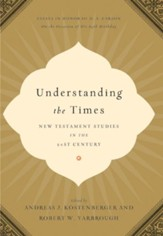 Understanding the Times: New Testament Studies in the 21st Century: Essays in Honor of D. A. Carson on the Occasion of His 65th Birthday - eBook