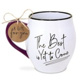 The Best is Yet to Come Mug