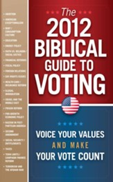 The 2012 Biblical Guide to Voting: What the Bible says about 22 key political issues for 2012 - eBook