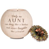 Only an Aunt Can Hug Like a Mother Tealight Candle Holder