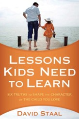 Lessons Kids Need to Learn: Six Truths to Shape the Character of the Child You Love - eBook