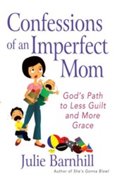 Confessions of an Imperfect Mom: God's Path to Less Guilt and More Grace - eBook