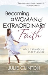Becoming a Woman of Extraordinary Faith: What If You Gave It All to God? - eBook