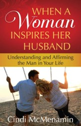 When a Woman Inspires Her Husband: Understanding and Affirming the Man in Your Life - eBook