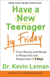 Have a New Teenager by Friday: How to Establish Boundaries, Gain Respect & Turn Problem Behaviors Around in 5 Days - eBook