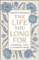 The Life You Long For: Learning to Live from a Heart of Rest