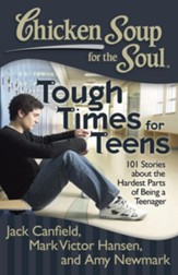 Chicken Soup for the Soul: Tough Times for Teens: 101 Stories about the Hardest Parts of Being a Teenager - eBook