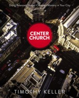 Center Church: Doing Balanced, Gospel-Centered Ministry in Your City - eBook