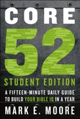 Core 52 Student Edition: A Fifteen-Minute Daily Guide to Build Your Bible IQ in a Year