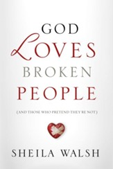God Loves Broken People: How Our Loving Father Makes Us Whole - eBook