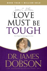 Love Must Be Tough: New Hope for Marriages in Crisis - eBook