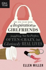 The One Year Book of Inspiration for Girlfriends: Juggling Not-So-Perfect, Often-Crazy, but Gloriously Real Lives - eBook