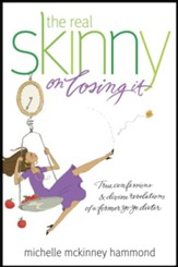 The Real Skinny on Losing It: True Confessions and Divine Revelations of a Former Yo-Yo Dieter - eBook