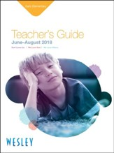 Wesley: Early Elementary Teacher's Guide, Summer 2018