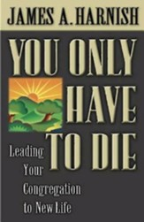 You Only Have to Die: Leading Your Congregation to New Life - eBook