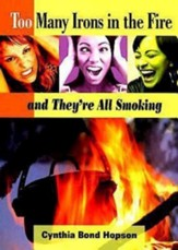 Too Many Irons in the Fire: and They're All Smoking - eBook