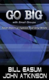 Go Big With Small Groups: Eleven Steps To an Explosive Small Group Ministry - eBook