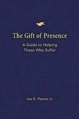 The Gift of Presence: A Guide to Helping Those Who Suffer - eBook