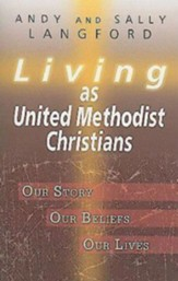 Living as United Methodist Christians: Our Story, Our Beliefs, Our Lives - eBook