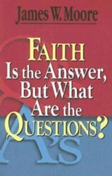 Faith is the Answer, But What Are the Questions? - eBook