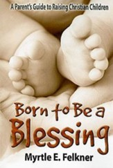 Born to Be a Blessing: A Parent's Guide to Raising Christian Children - eBook