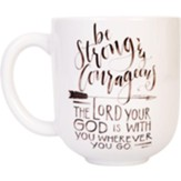 Be Strong and Courageou Mug