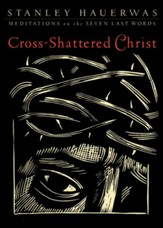 Cross-Shattered Christ: Meditations on the Seven Last Words - eBook