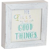 He Fills My Life with Good Things Box Plaque